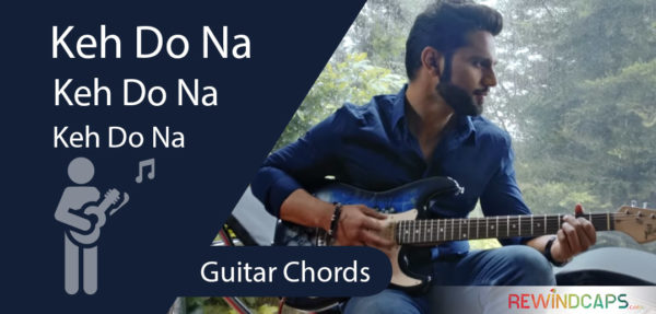 Keh Do Na Guitar Chords - Rahul Vadiya