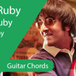 Ruby Ruby Guitar Chords