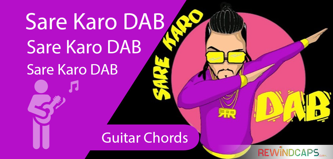 Sare Karo Dab Guitar Chords Sonu Kakkar Raftaar With Strumming