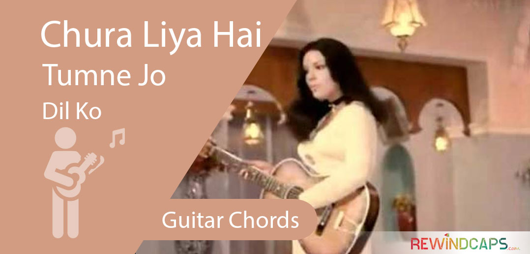 Chura Liya Hai Tumne Jo Dil Ko Chords With Strumming Pattern