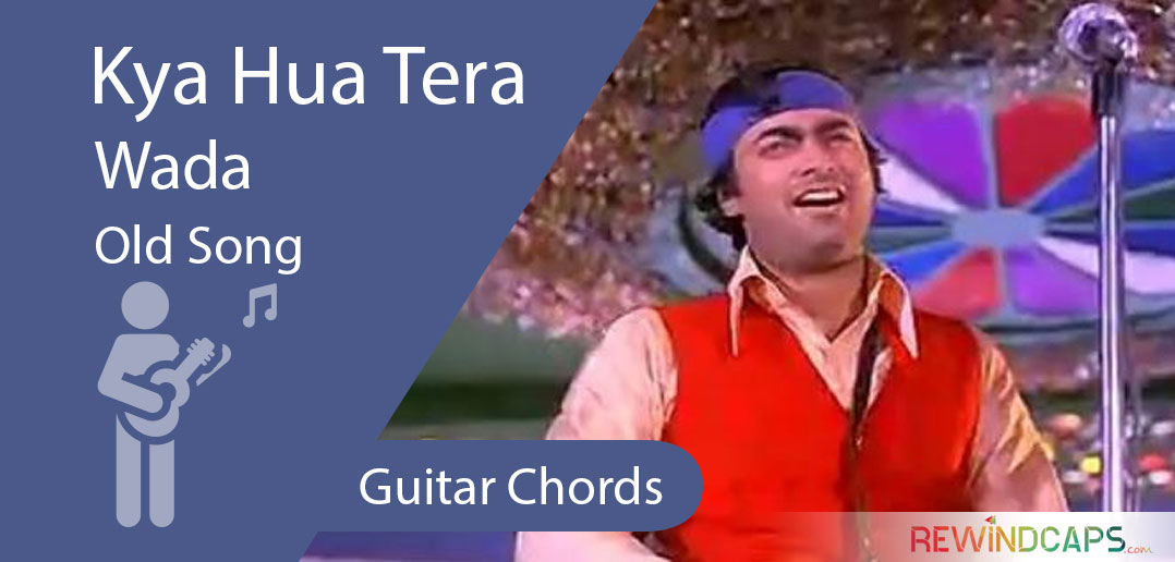 Kya Hua Tera Wada Chords With Strumming Pattern Guitar Old Song