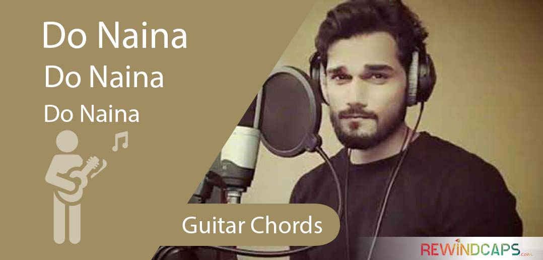 Do Naina Chords - Guitar - Bhaiji - Yasser Desai