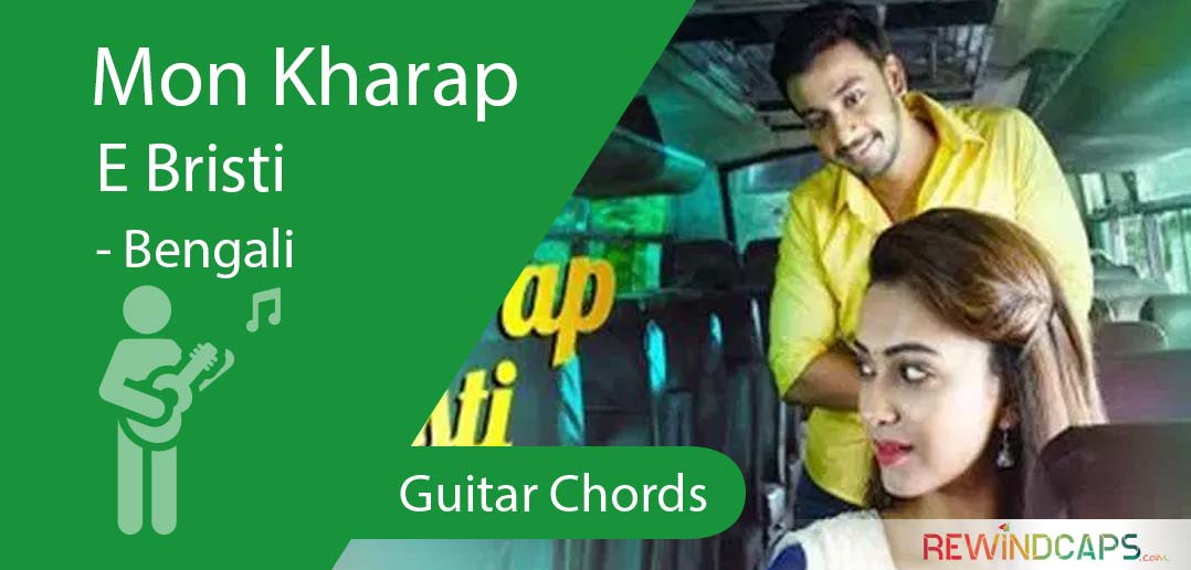 Guitar: Mon Kharap E Bristi Chords | Girlfriend (বান্ধবী