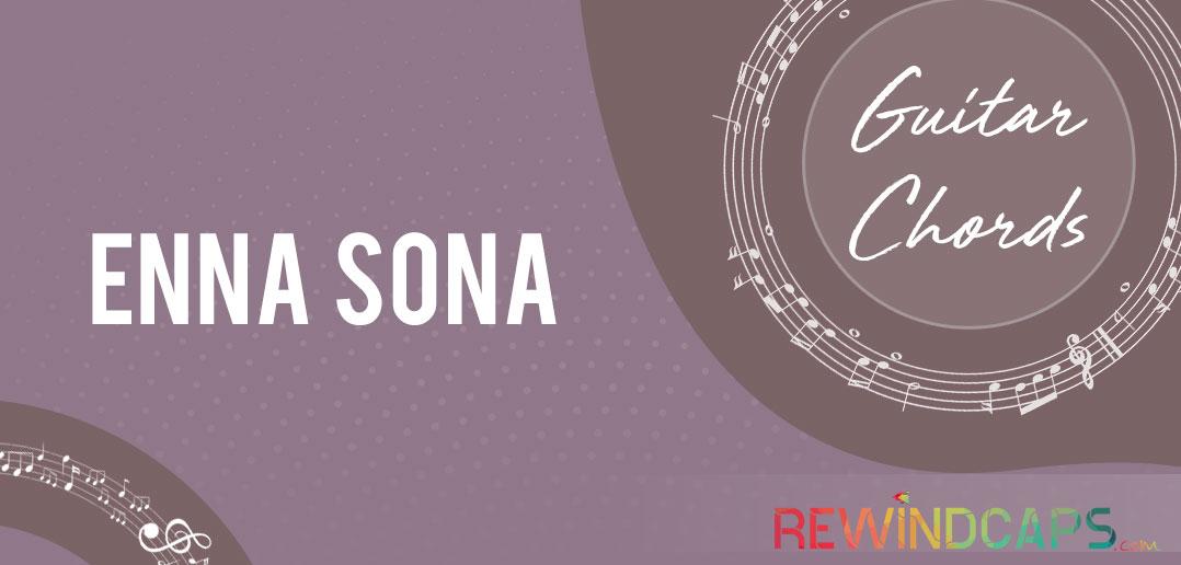 Enna Sona Kyun Rab Ne Banaya Chords