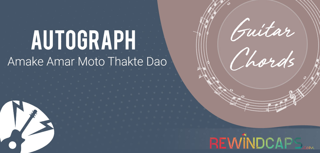 Amake Amar Moto Thakte Dao Chords from Autograph