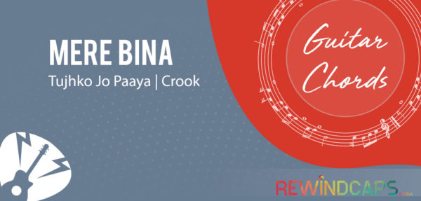 Mere Bina Guitar Chords from Crook