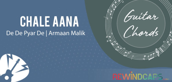 Chale Aana Guitar Chords by Armaan Malik