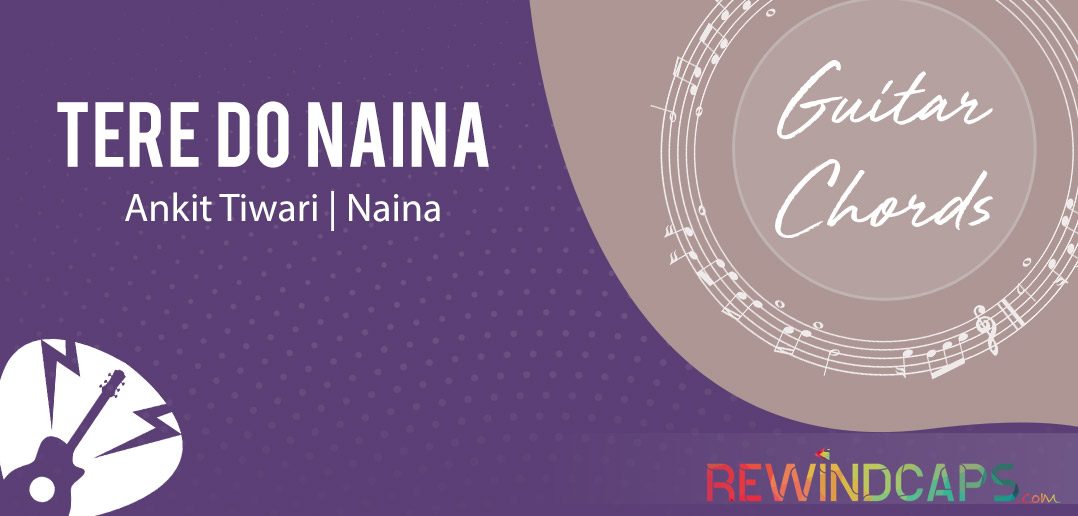 Tere Do Naina Guitar Chords with Strumming by Ankit Tiwari